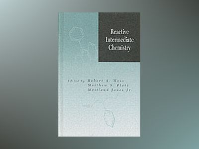 Reactive Intermediate Chemistry av Robert A. Moss