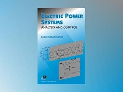 Electric Power Systems: Analysis and Control av Fabio Saccomanno