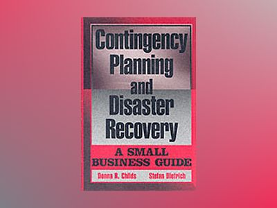 Contingency Planning and Disaster Recovery: A Small Business Guide av Donna R. Childs