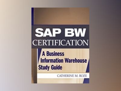 SAP BW Certification: A Business Information Warehouse Study Guide av Catherine M. Roze