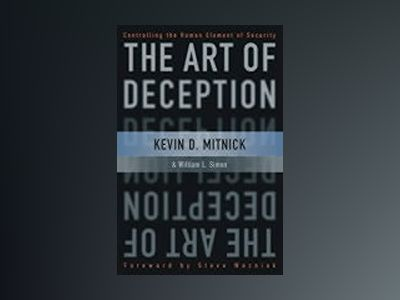 The Art of Deception: Controlling the Human Element of Security av Kevin D. Mitnick