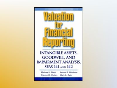 Valuation for Financial Reporting: Intangible Assets, Goodwill, and Impairm av Michael J. Mard