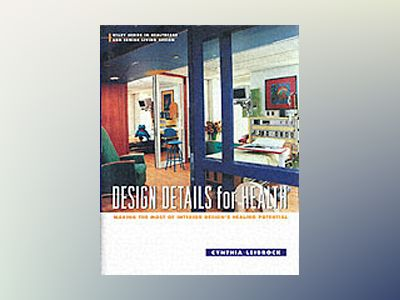 Design Details for Health: Making the Most of Interior Design's Healing Pot av Cynthia A. Leibrock