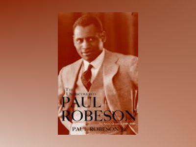 The Undiscovered Paul Robeson , An Artist's Journey, 1898-1939, av Paul Robeson Jr.