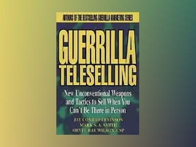 Guerrilla TeleSelling: New Unconventional Weapons and Tactics to Sell When av Conrad Levinson