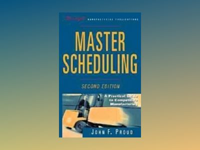 Master Scheduling: A Practical Guide to Competitive Manufacturing, 2nd Edit av John F. Proud