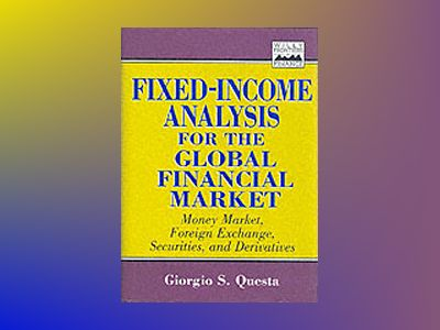 Fixed-Income Analysis for the Global Financial Market: Money Market, Foreig av Giorgio S. Questa