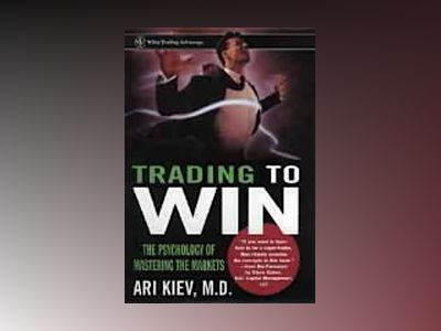 Trading to Win: The Psychology of Mastering the Markets av Ari Kiev