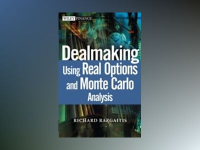 Dealmaking: Using Real Options and Monte Carlo Analysis av Richard Razgaitis