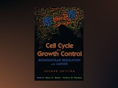 Cell Cycle and Growth Control: Biomolecular Regulation and Cancer, 2nd Edit av Gary S. Stein