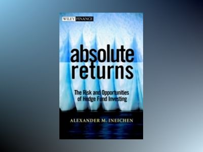 Absolute Returns: The Risk and Opportunities of Hedge Fund Investing av Alexander M. Ineichen