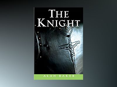 The Knight: A Portrait of Europe's Warrior Elite av Alan Baker