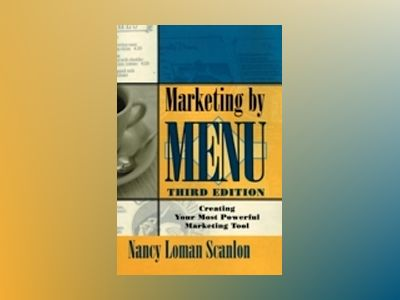 Marketing by Menu, 3rd Edition av Nancy Loman Scanlon
