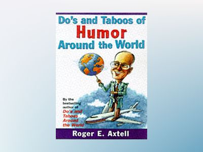 Do's and Taboos of Humor Around the World: Stories and Tips from Business a av Roger E. Axtell