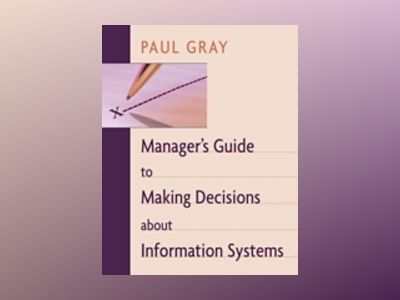 Manager's Guide to Making Decisions about Information Systems av Paul Gray