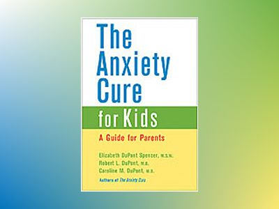 The Anxiety Cure for Kids : A Guide for Parents av Elizabeth DuPont Spencer