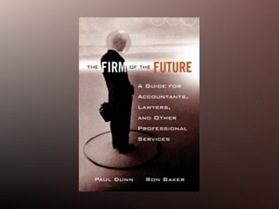 The Firm of the Future: A Guide for Accountants, Lawyers, and Other Profess av Paul Dunn