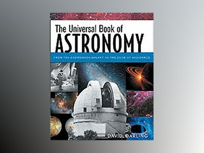 The Universal Book of Astronomy: From the Andromeda Galaxy to the Zone of A av David Darling