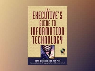 The Executive's Guide to Information Technology av John Baschab