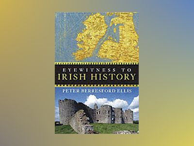Eyewitness to Irish History av Peter Berresford Ellis