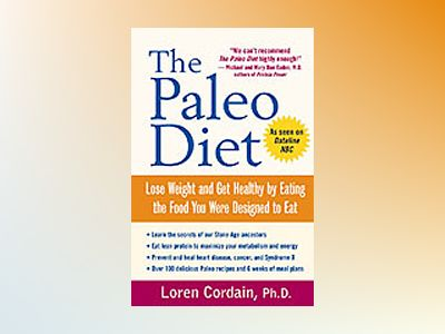The Paleo Diet: Lose Weight and Get Healthy by Eating the Food You Were Des av Loren Cordain