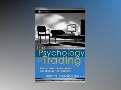 The Psychology of Trading: Tools and Techniques for Minding the Markets av Brett N Steenbarger
