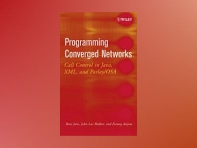 Programming Converged Networks: Call Control in Java, XML, and Parlay/OSA av Ravi Jain