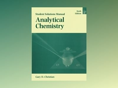 Analytical Chemistry, Student Solutions Manual, 6th Edition av Gary D. Christian