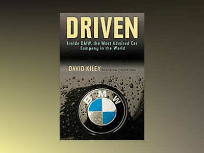 Driven: Inside BMW, the Most Admired Car Company in the World av David Kiley