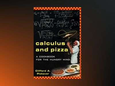 Calculus and Pizza: A Cookbook for the Hungry Mind av Clifford A. Pickover