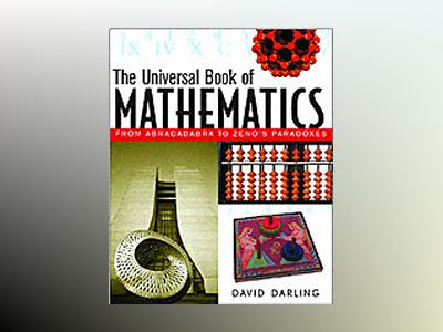 The Universal Book of Mathematics: From Abracadabra to Zeno's Paradoxes av David Darling