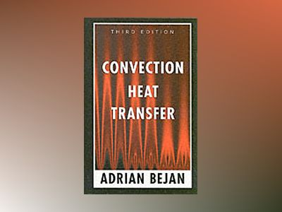 Convection Heat Transfer, 3rd Edition av Adrian Bejan