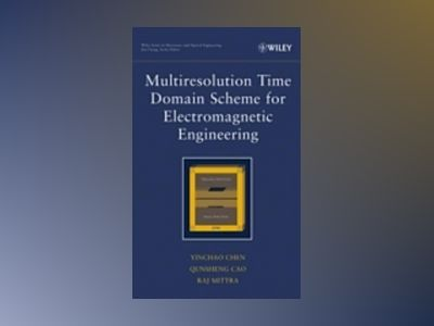 Multiresolution Time Domain Scheme for Electromagnetic Engineering av Yinchao Chen