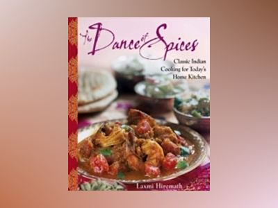 The Dance of Spices: Classic Indian Cooking for Today's Home Kitchen av Laxmi Hiremath