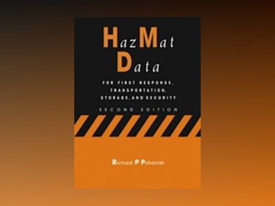 HazMat Data: For First Response, Transportation, Storage, and Security, 2nd av Richard P. Pohanish
