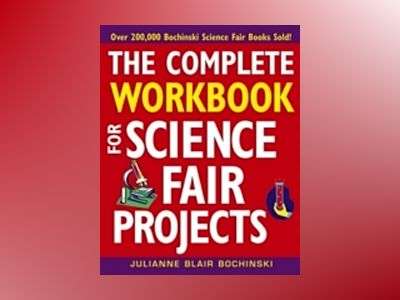 The Complete Workbook for Science Fair Projects av Julianne Blair Bochinski