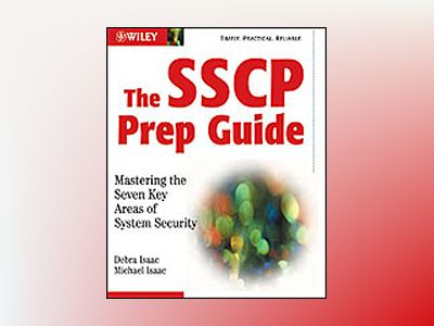 The SSCP Prep Guide : Mastering the Seven Key Areas of System Security av Debra S. Isaac