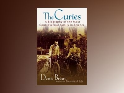 The Curies: A Biography of the Most Controversial Family in Science av Denis Brian