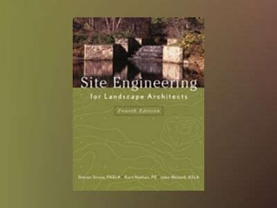 Site Engineering for Landscape Architects, 4th Edition w/ Web av Steven Strom