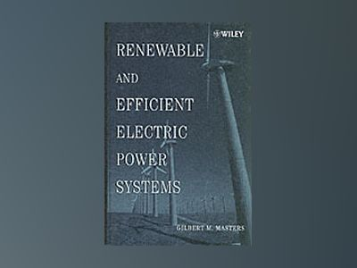 Renewable and Efficient Electric Power Systems av Gilbert M. Masters