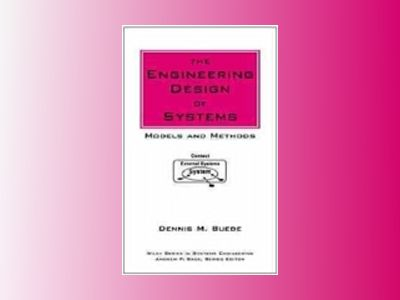 The Engineering Design of Systems: Models and Methods av Dennis M. Buede