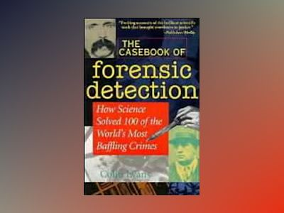The Casebook of Forensic Detection: How Science Solved 100 of the World's M av Colin Evans