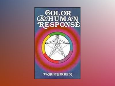 Color & Human Response: Aspects of Light and Color Bearing on the Reactions av Faber Birren