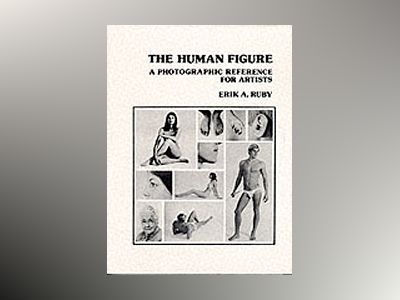 The Human Figure: A Photographic Reference for Artists av E. A. Ruby