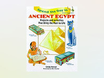 Spend the Day in Ancient Egypt: Projects and Activities That Bring the Past av Linda Honan