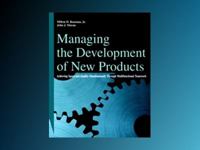 Managing the Development of New Products: Achieving Speed and Quality Simul av Milton D. Rosenau