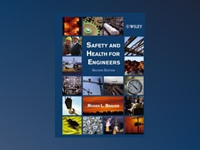 Safety and Health for Engineers, 2nd Edition av Roger L. Brauer
