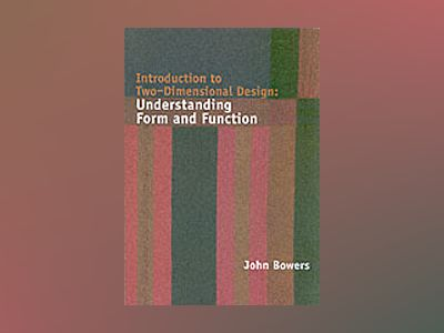 Introduction to Two-Dimensional Design: Understanding Form and Function av John Bowers