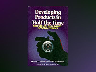 Developing Products in Half the Time: New Rules, New Tools, 2nd Edition av Preston G. Smith