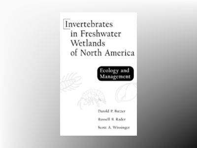 Invertebrates in Freshwater Wetlands of North America: Ecology and Manageme av Darold P. Batzer